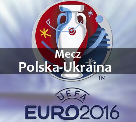 Euro 2016 – mecz Polska-Ukraina