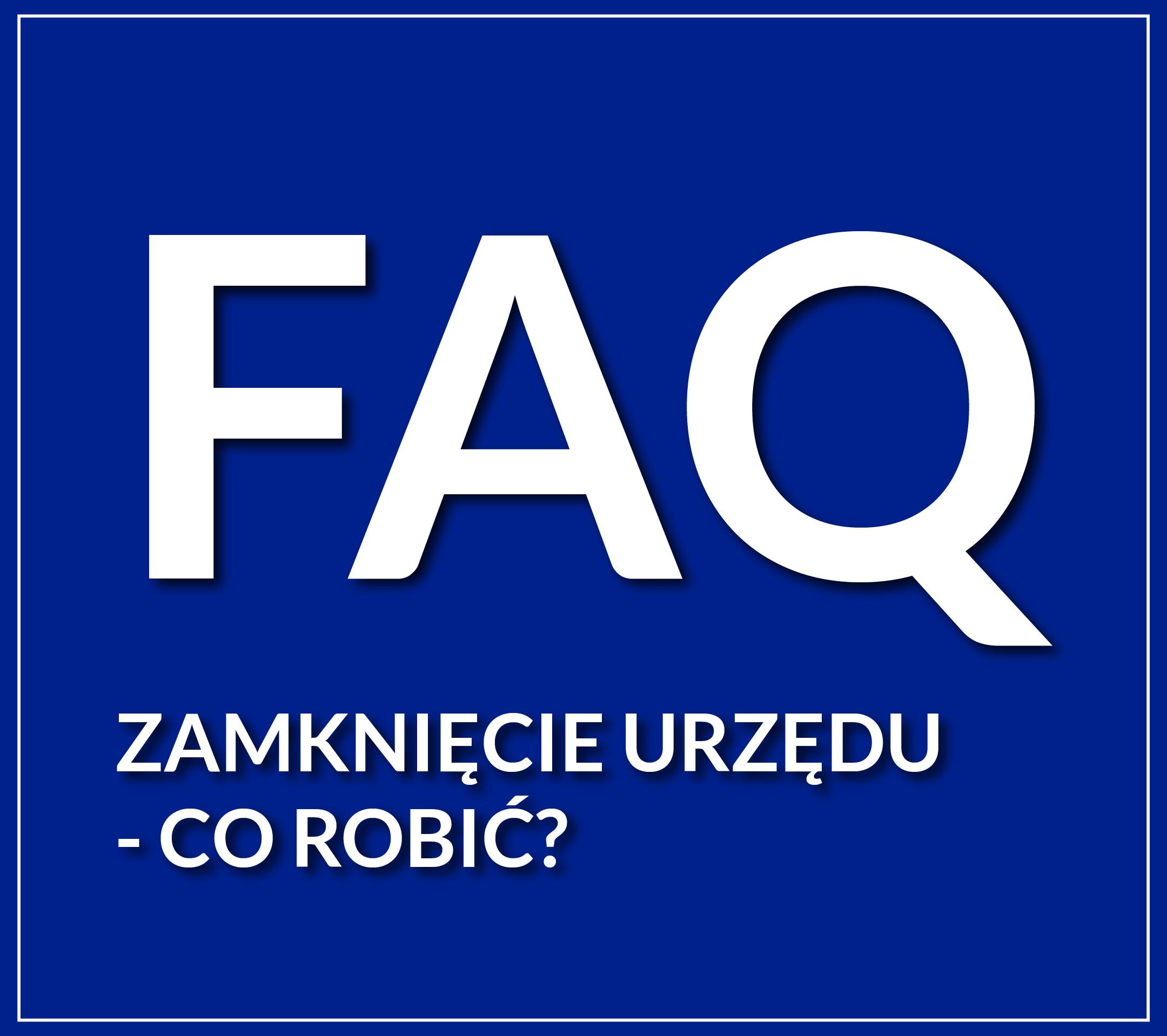 FAQ – Urząd jest zamknięty, co robić?